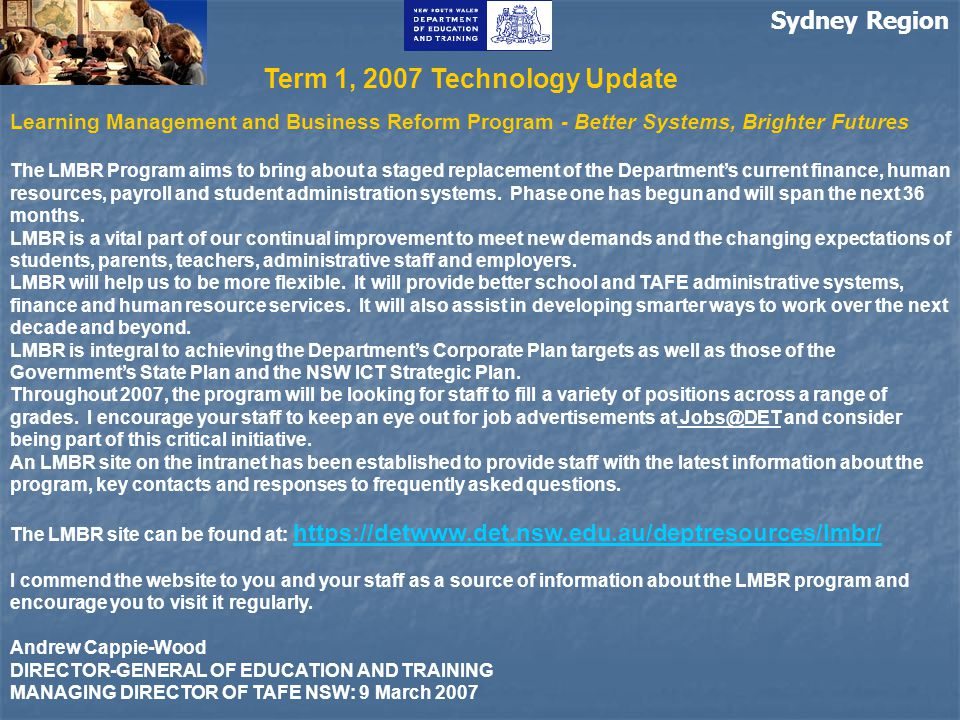 Sydney Region Learning Management and Business Reform Program - Better Systems, Brighter Futures The LMBR Program aims to bring about a staged replacement of the Department's current finance, human resources, payroll and student administration systems.