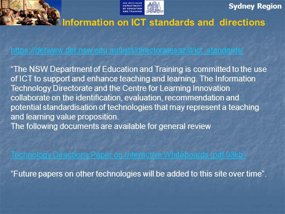 "Sydney Region Information on ICT standards and directions https://detwww.det.nsw.edu.au/lists/directoratesaz/it/ict_standards/ ""The NSW Department of"