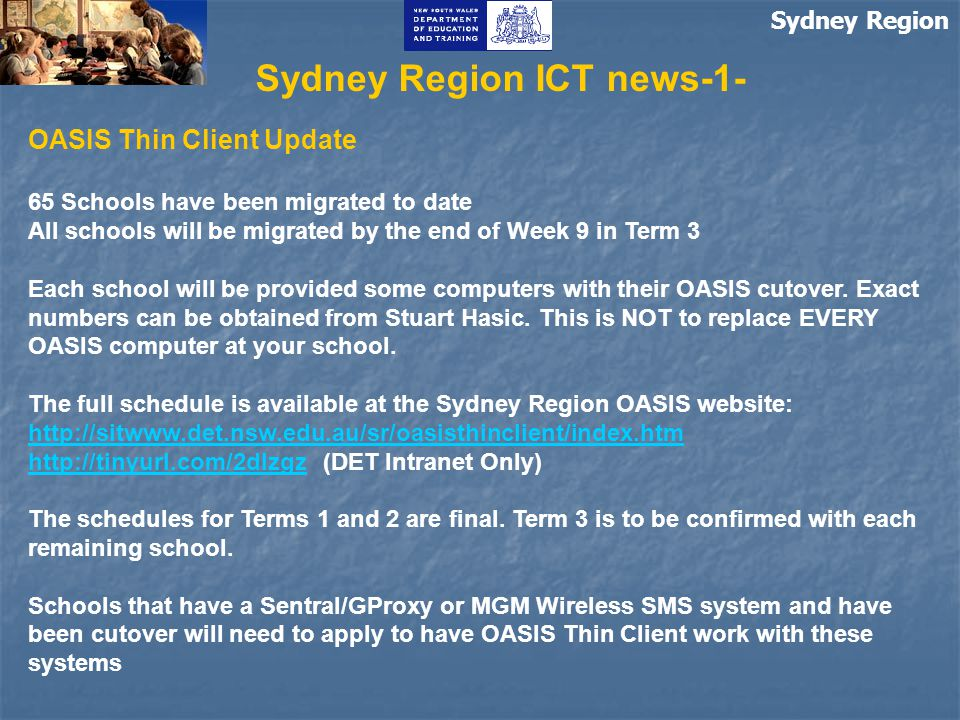 Sydney Region Sydney Region ICT news-1- OASIS Thin Client Update 65 Schools have been migrated to date All schools will be migrated by the end of Week