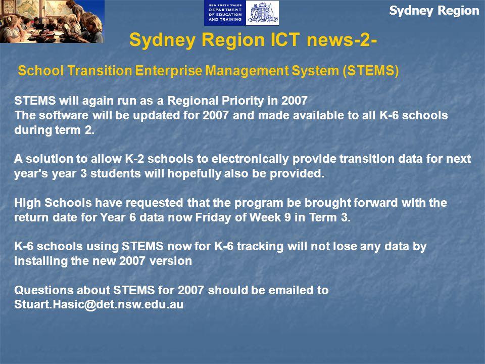 Sydney Region Sydney Region ICT news-2- School Transition Enterprise Management System (STEMS) STEMS will again run as a Regional Priority in 2007 The