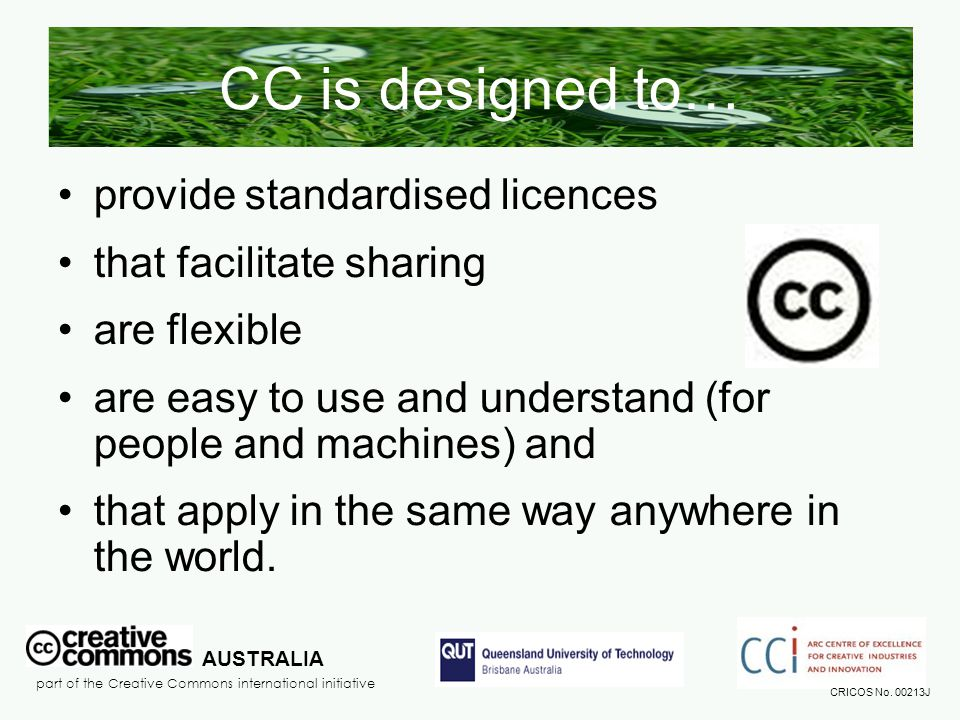 CC is designed to… provide standardised licences that facilitate sharing are flexible are easy to use and understand (for people and machines) and tha
