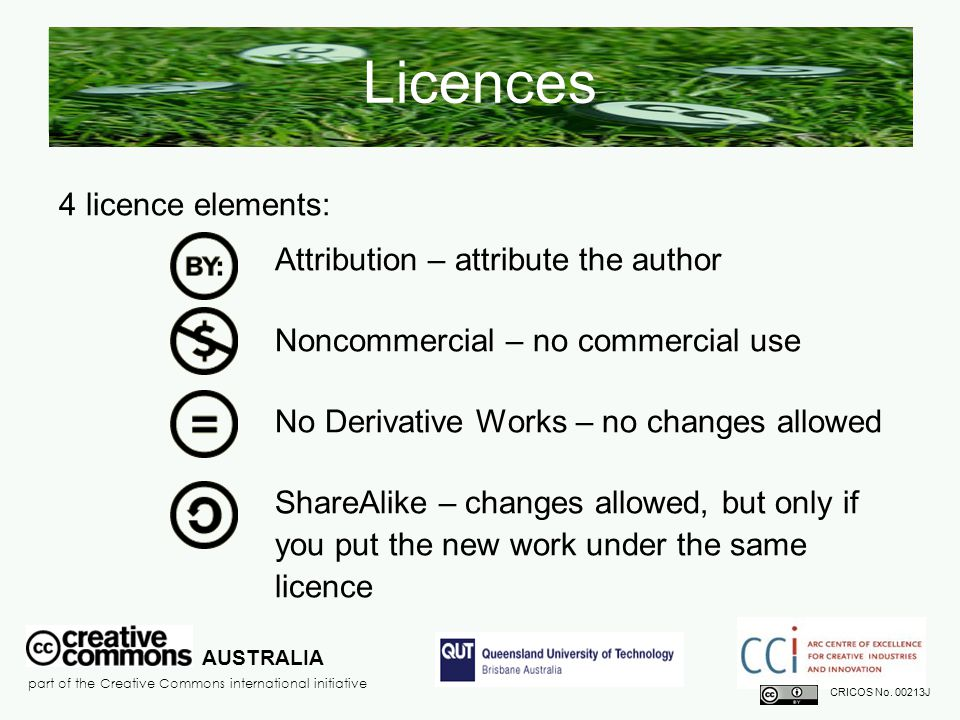 Licences 4 licence elements: Attribution – attribute the author Noncommercial – no commercial use No Derivative Works – no changes allowed ShareAlike