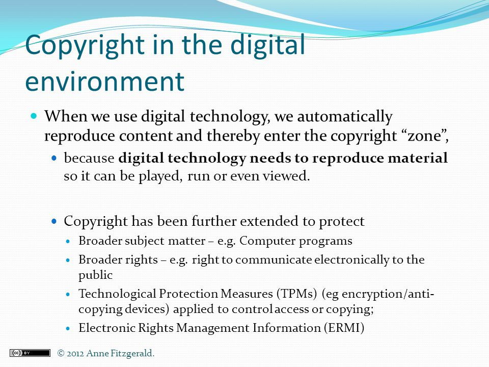 "Copyright in the digital environment When we use digital technology, we automatically reproduce content and thereby enter the copyright ""zone"", becaus"