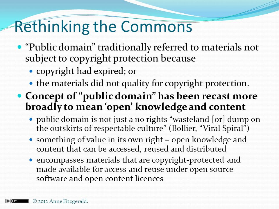 "Rethinking the Commons ""Public domain"" traditionally referred to materials not subject to copyright protection because copyright had expired; or the m"