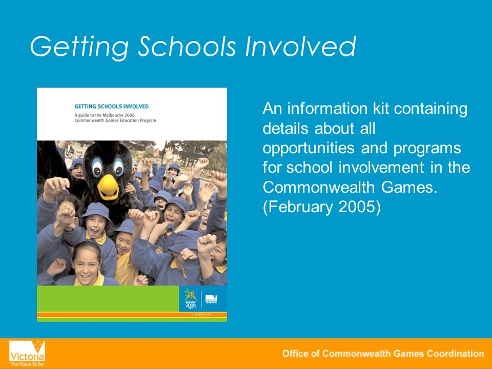 Getting Schools Involved An information kit containing details about all opportunities and programs for school involvement in the Commonwealth Games.