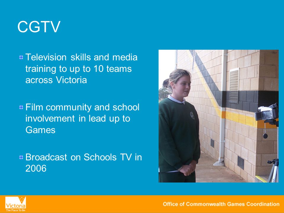 CGTV Television skills and media training to up to 10 teams across Victoria Film community and school involvement in lead up to Games Broadcast on Schools TV in 2006