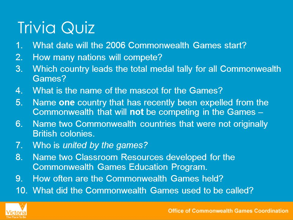 Trivia Quiz 1.What date will the 2006 Commonwealth Games start.