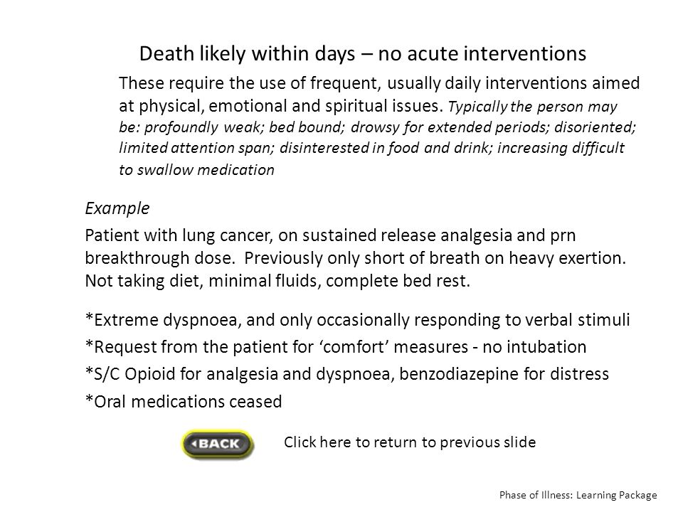 Click here to return to previous slide Phase of Illness: Learning Package Death likely within days – no acute interventions These require the use of f