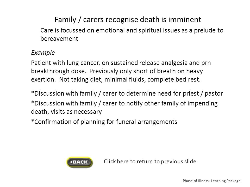 Click here to return to previous slide Phase of Illness: Learning Package Family / carers recognise death is imminent Care is focussed on emotional an