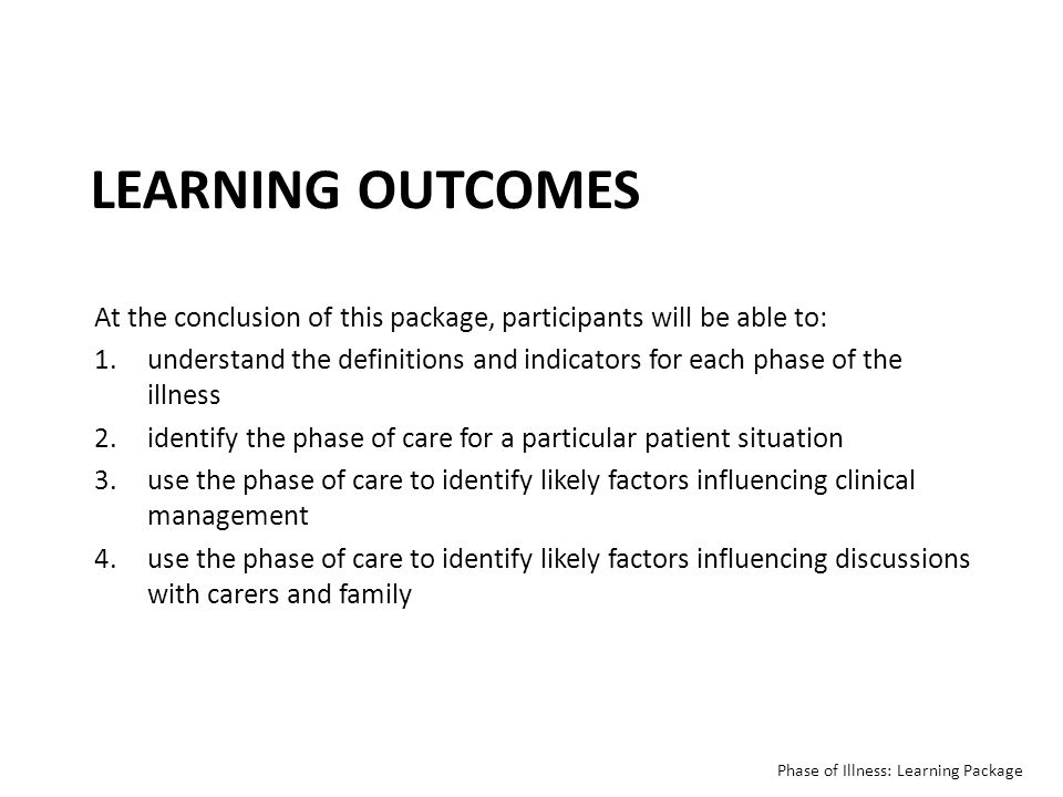 LEARNING OUTCOMES At the conclusion of this package, participants will be able to: 1.understand the definitions and indicators for each phase of the i
