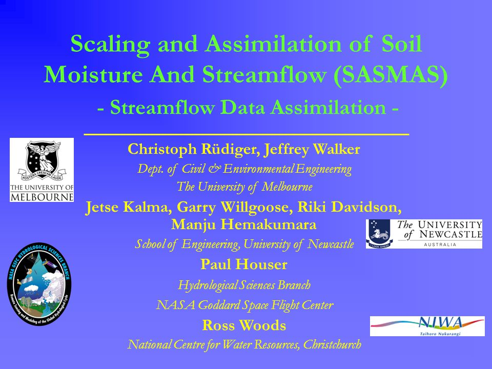 SASMASWillgoose Symposium Christoph Rüdiger The aim of SASMAS -Estimation of Spatial Distribution of Soil Moisture -Estimation of Temporal Variation of Soil Moisture -Scaling between Satellite Soil Moisture Products and On-Site Point Measurements -Connecting Soil Moisture Measurements with Streamflow Measurements -Validation of AMSR-E data