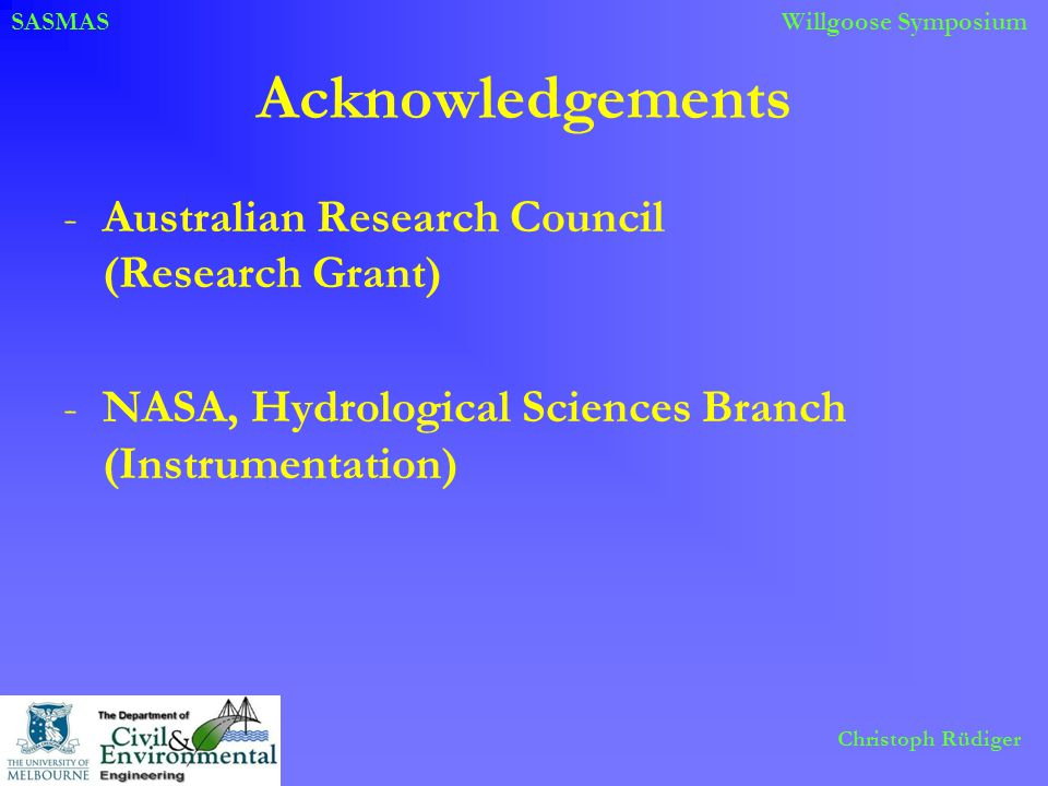 SASMASWillgoose Symposium Christoph Rüdiger Acknowledgements -Australian Research Council (Research Grant) -NASA, Hydrological Sciences Branch (Instru