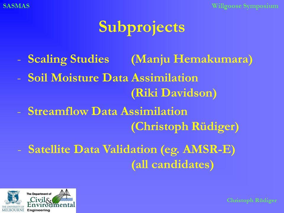 SASMASWillgoose Symposium Christoph Rüdiger Subprojects -Scaling Studies (Manju Hemakumara) -Streamflow Data Assimilation (Christoph Rüdiger) -Soil Mo