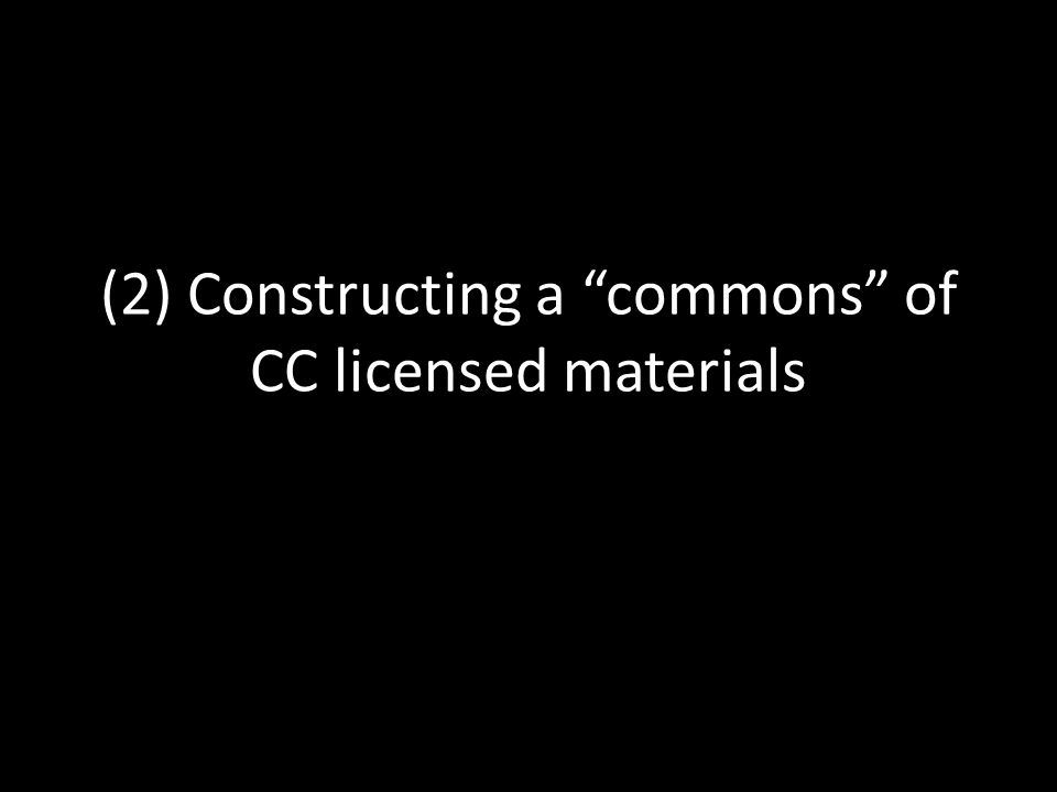(2) Constructing a commons of CC licensed materials