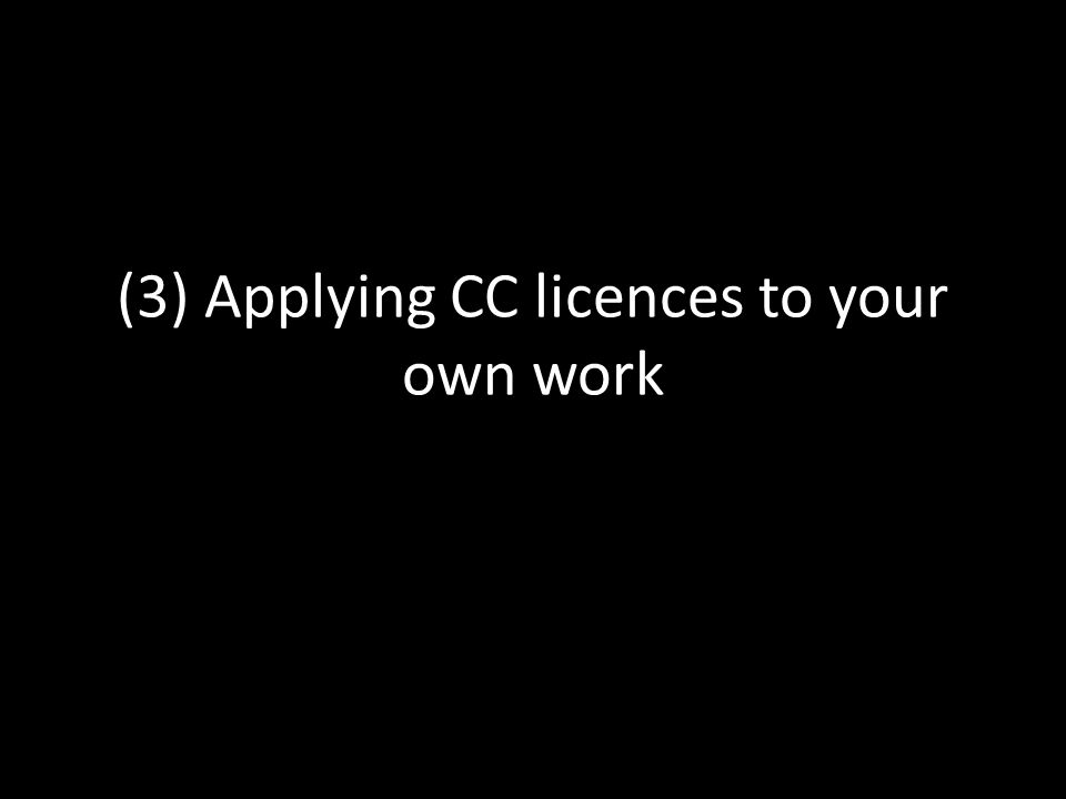 (3) Applying CC licences to your own work