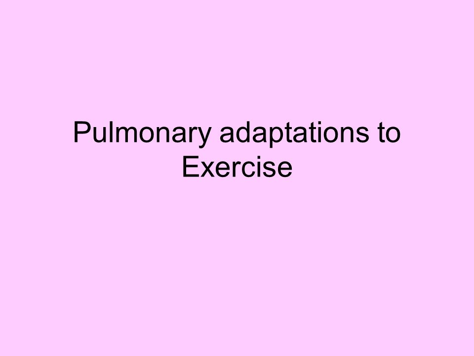 Pulmonary adaptations to Exercise