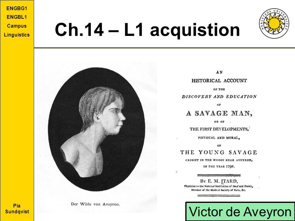 Pia Sundqvist ENGBG1 ENGBL1 Campus Linguistics Ch.14 – L1 acquistion Victor de Aveyron