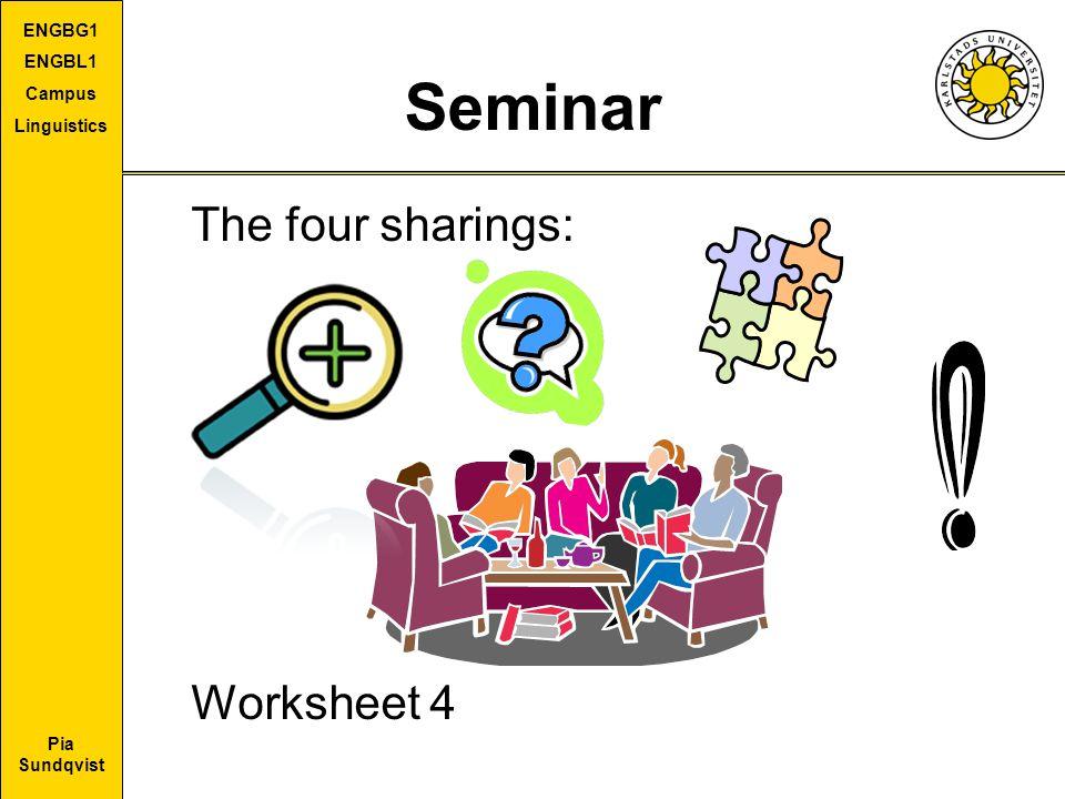 Pia Sundqvist ENGBG1 ENGBL1 Campus Linguistics Seminar The four sharings: Worksheet 4