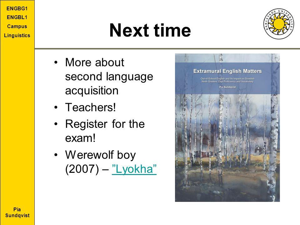 Pia Sundqvist ENGBG1 ENGBL1 Campus Linguistics Next time More about second language acquisition Teachers.