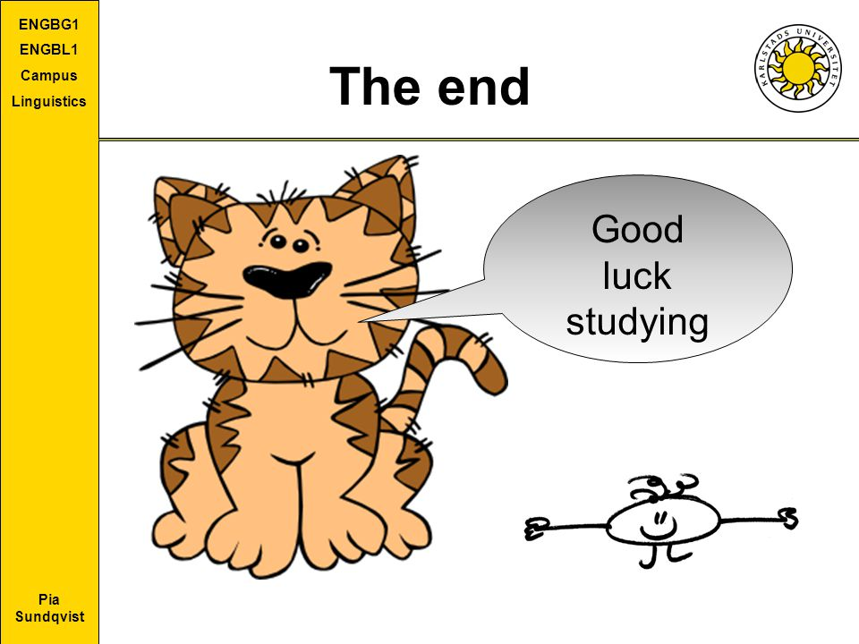 Pia Sundqvist ENGBG1 ENGBL1 Campus Linguistics The end Good luck studying