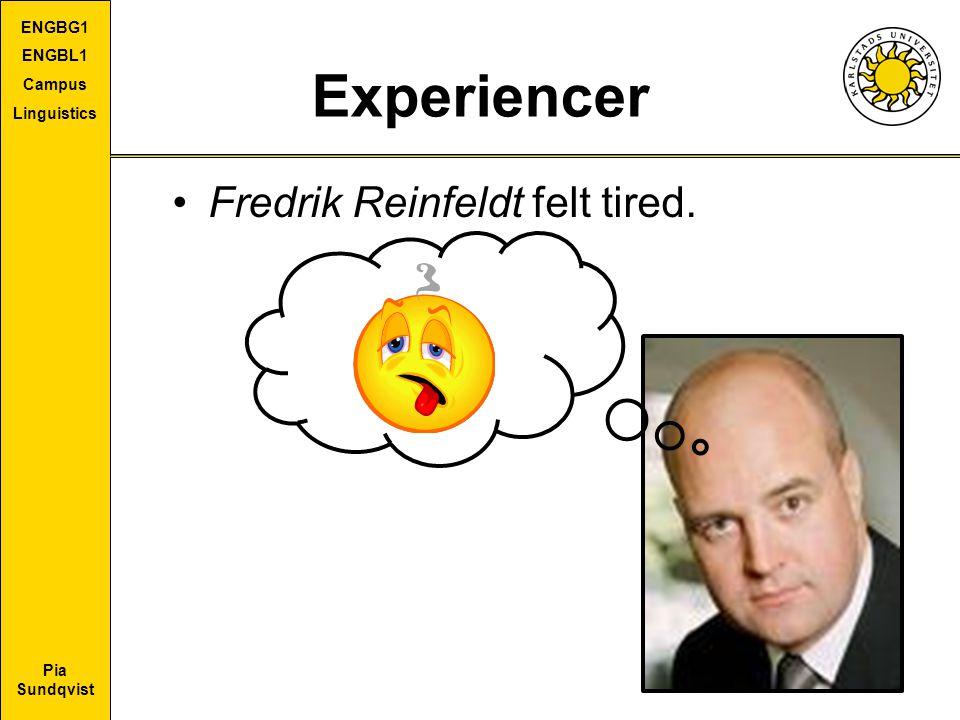 Pia Sundqvist ENGBG1 ENGBL1 Campus Linguistics Experiencer Fredrik Reinfeldt felt tired.