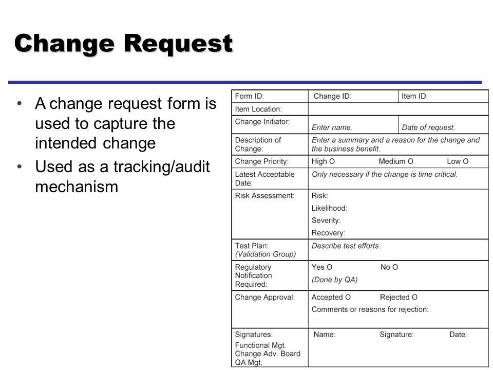 12 - Lect 3 Change Request A change request form is used to capture the intended change Used as a tracking/audit mechanism