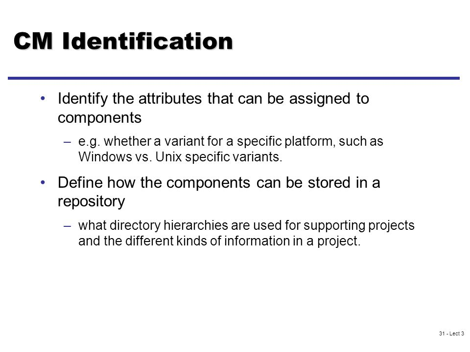 31 - Lect 3 CM Identification Identify the attributes that can be assigned to components –e.g.