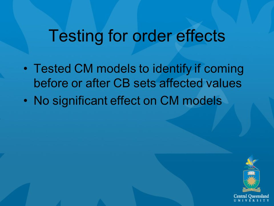 Testing for order effects Tested CM models to identify if coming before or after CB sets affected values No significant effect on CM models