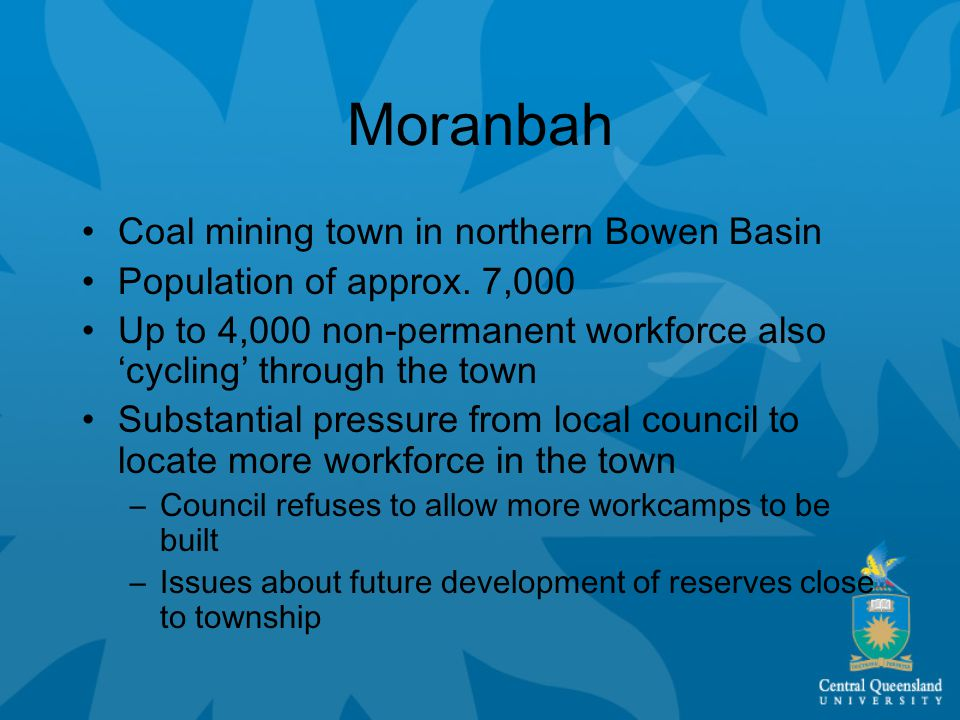Moranbah Coal mining town in northern Bowen Basin Population of approx.