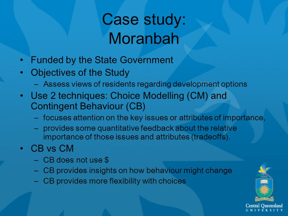 Case study: Moranbah Funded by the State Government Objectives of the Study –Assess views of residents regarding development options Use 2 techniques:
