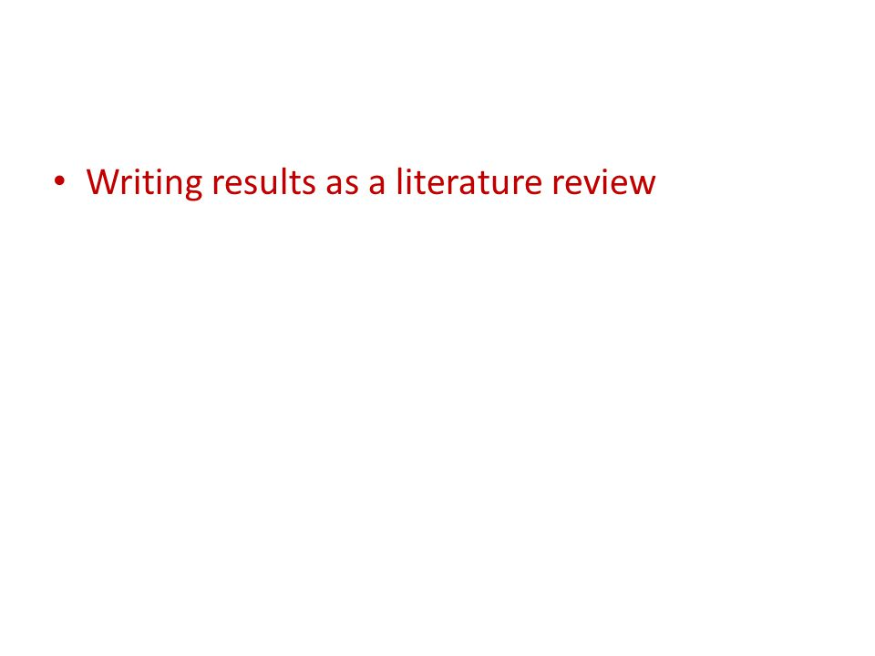 Writing results as a literature review