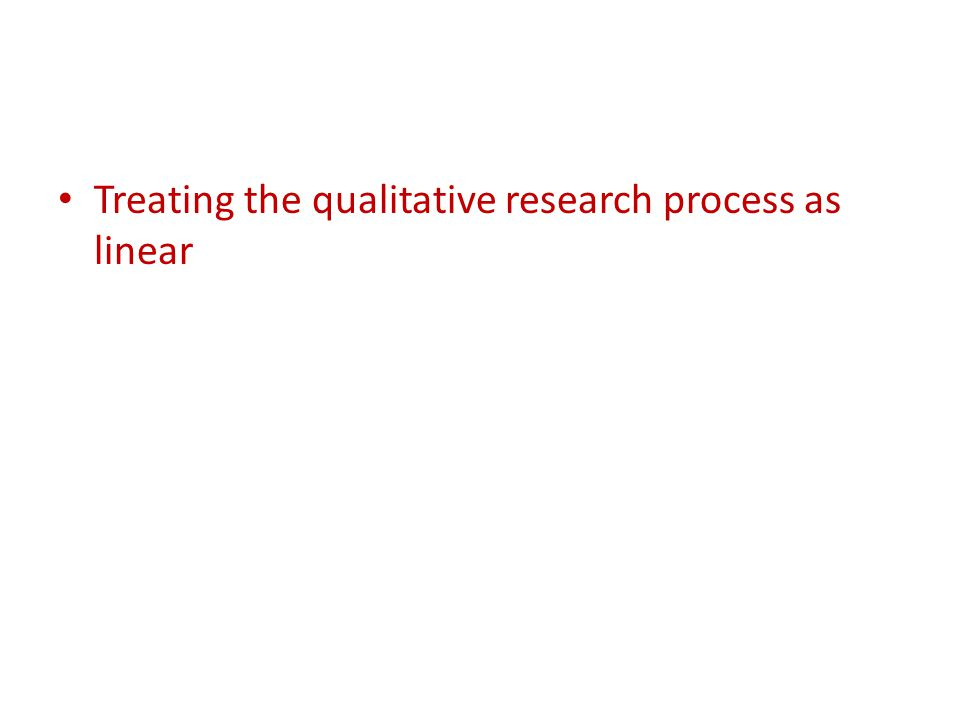 Treating the qualitative research process as linear