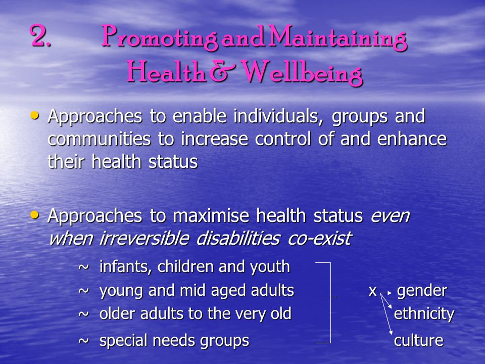 2. Promoting and Maintaining Health & Wellbeing Approaches to enable individuals, groups and communities to increase control of and enhance their heal
