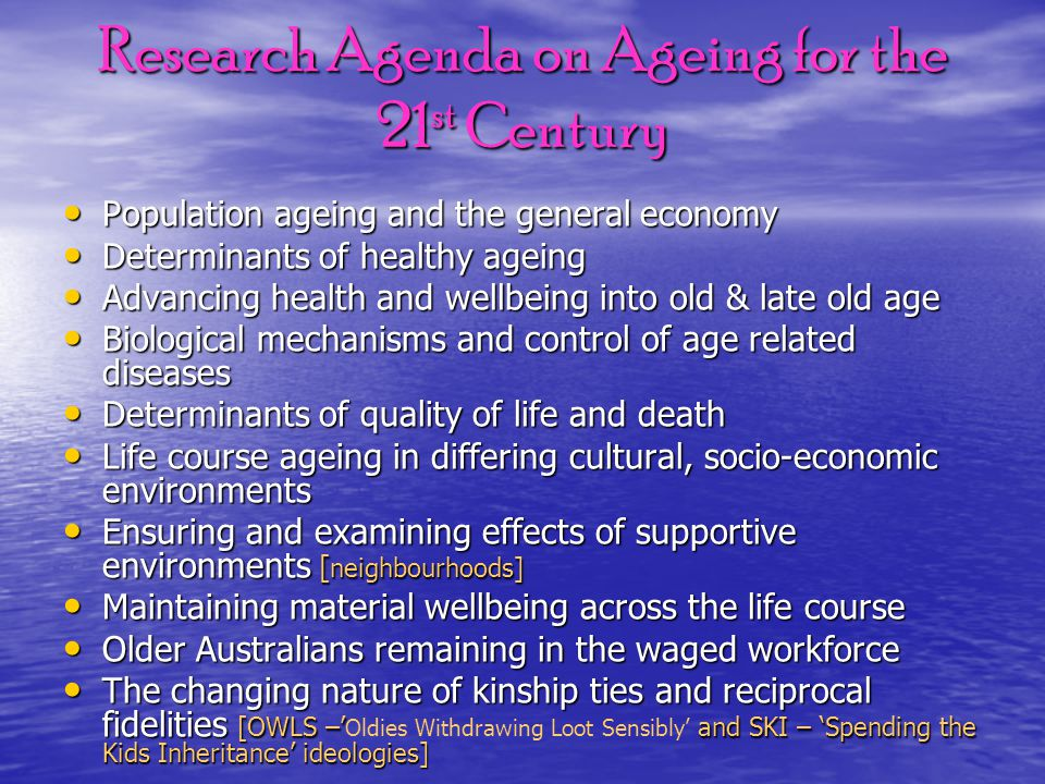 Research Agenda on Ageing for the 21 st Century Population ageing and the general economy Population ageing and the general economy Determinants of he