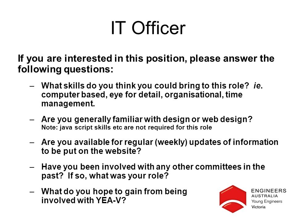 IT Officer If you are interested in this position, please answer the following questions: –What skills do you think you could bring to this role.