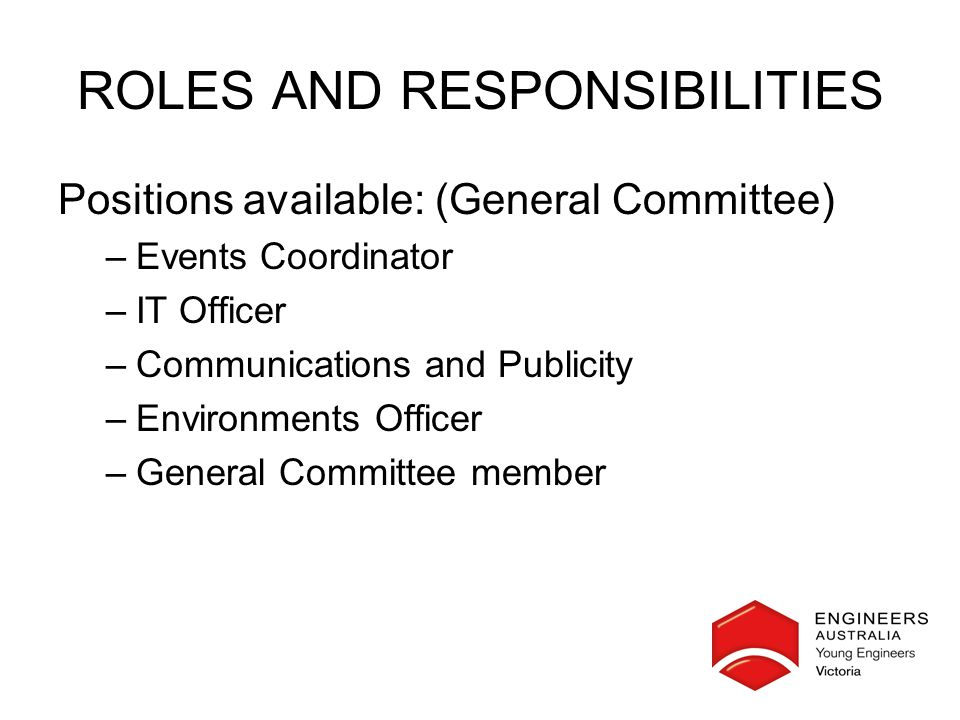 ROLES AND RESPONSIBILITIES Positions available: (General Committee) –Events Coordinator –IT Officer –Communications and Publicity –Environments Officer –General Committee member