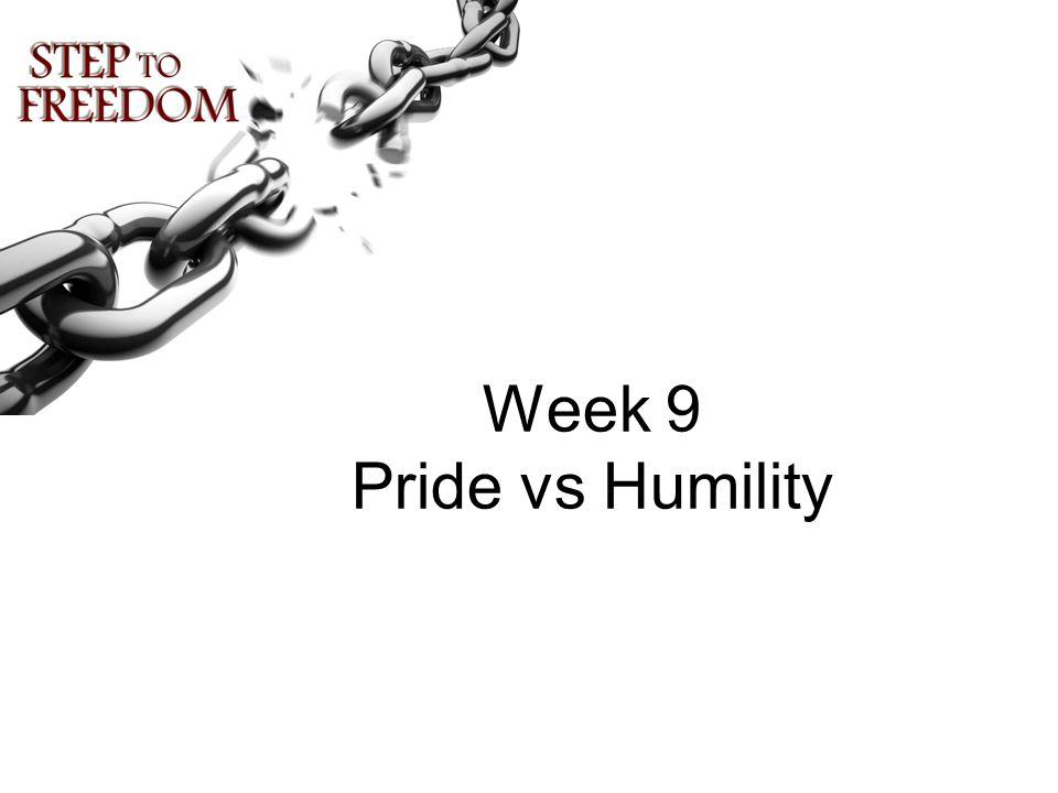 Week 9 Pride vs Humility