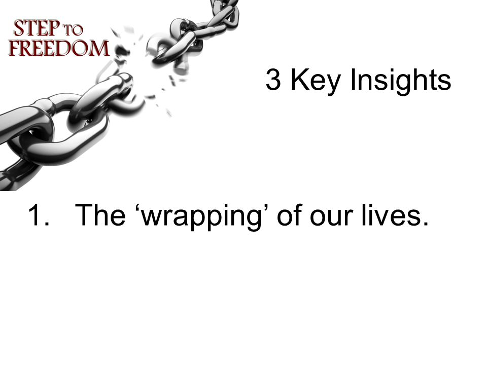 3 Key Insights 1.The 'wrapping' of our lives.
