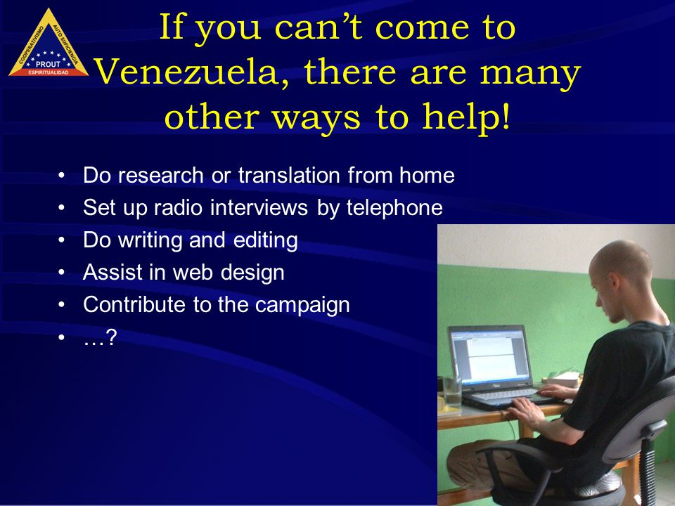 22 If you can't come to Venezuela, there are many other ways to help.