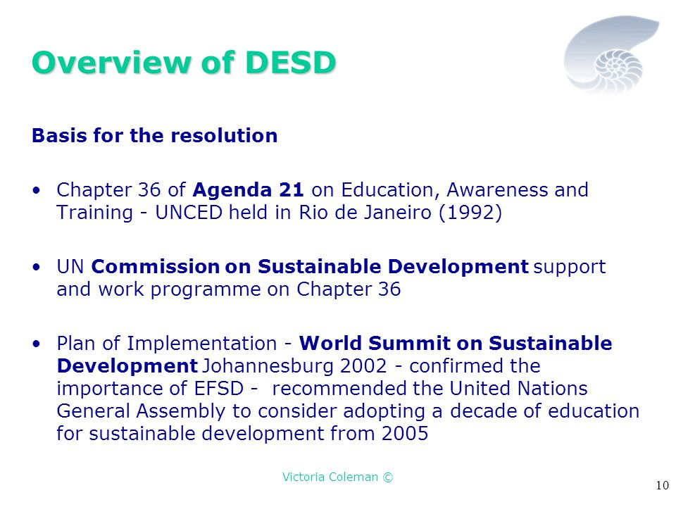 Victoria Coleman © 10 Overview of DESD Basis for the resolution Chapter 36 of Agenda 21 on Education, Awareness and Training - UNCED held in Rio de Ja