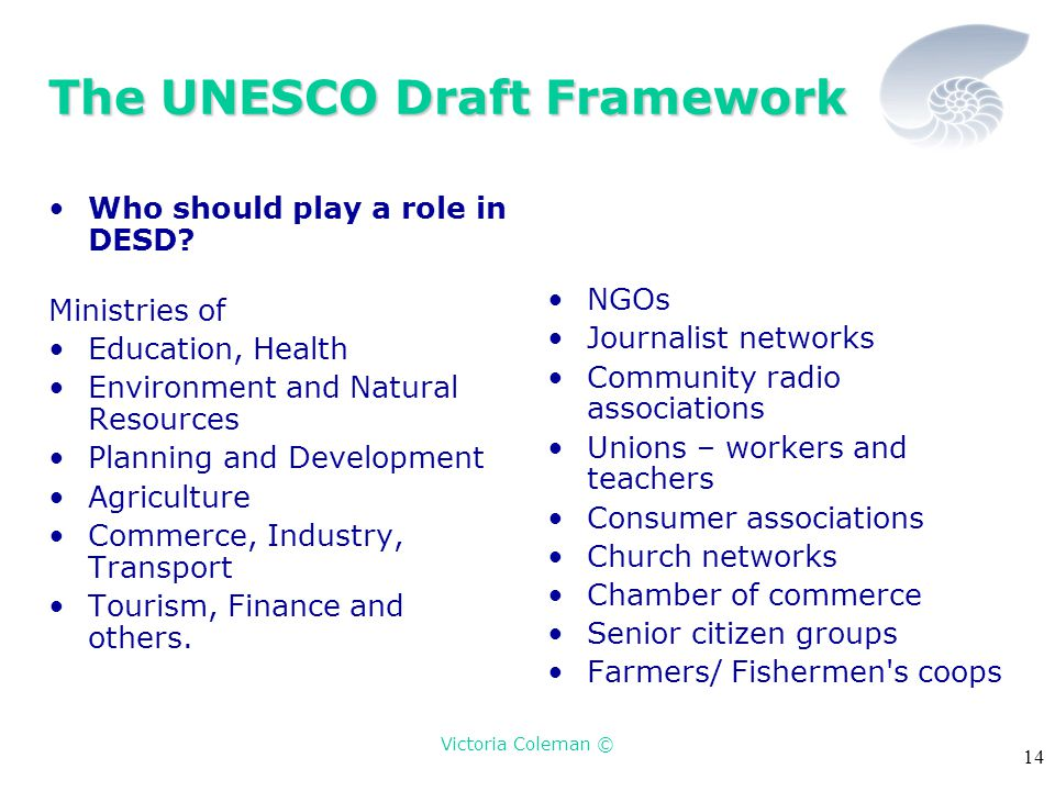 Victoria Coleman © 14 The UNESCO Draft Framework Who should play a role in DESD.