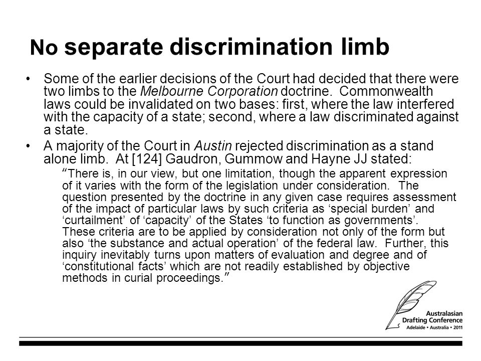 No separate discrimination limb Some of the earlier decisions of the Court had decided that there were two limbs to the Melbourne Corporation doctrine
