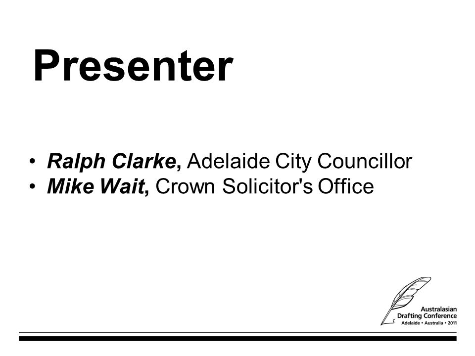 Ralph Clarke, Adelaide City Councillor Mike Wait, Crown Solicitor's Office Presenter