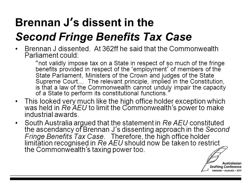 """Brennan J's dissent in the Second Fringe Benefits Tax Case Brennan J dissented. At 362ff he said that the Commonwealth Parliament could: """"not validly"""
