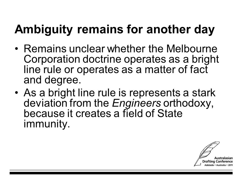 Ambiguity remains for another day Remains unclear whether the Melbourne Corporation doctrine operates as a bright line rule or operates as a matter of