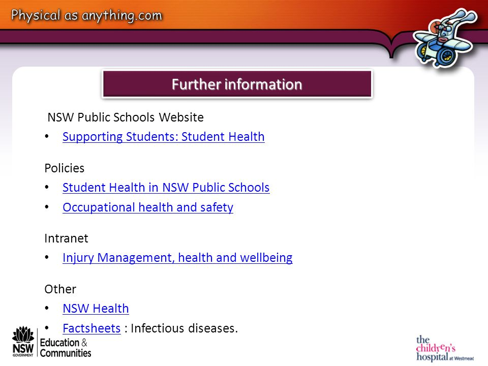 Further information NSW Public Schools Website Supporting Students: Student Health Policies Student Health in NSW Public Schools Occupational health a