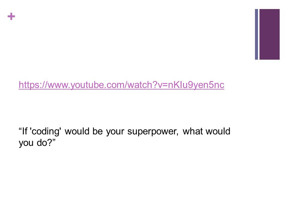 + https://www.youtube.com/watch v=nKIu9yen5nc If coding would be your superpower, what would you do