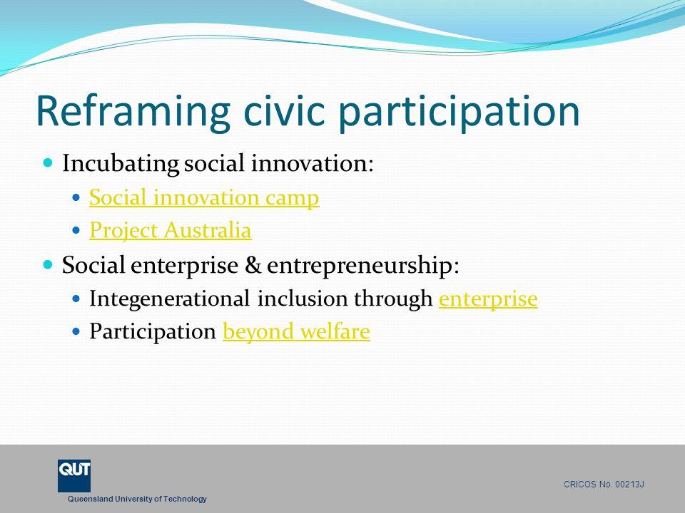 Queensland University of Technology CRICOS No. 00213J Reframing civic participation Incubating social innovation: Social innovation camp Project Austr