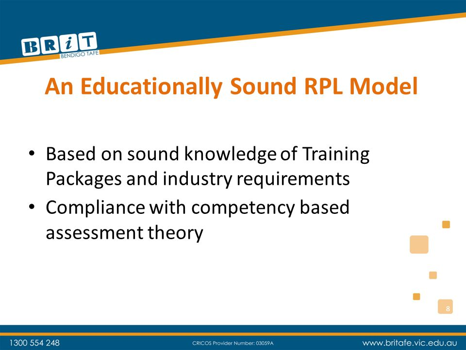 An Educationally Sound RPL Model Based on sound knowledge of Training Packages and industry requirements Compliance with competency based assessment theory 8