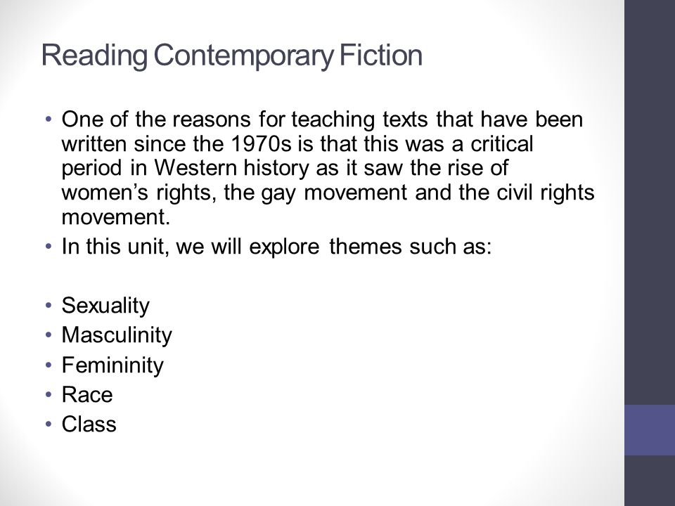 Reading Contemporary Fiction One of the reasons for teaching texts that have been written since the 1970s is that this was a critical period in Wester